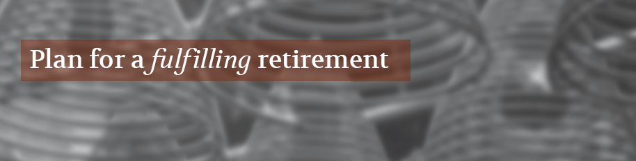 Plan for a fulfilling retirement